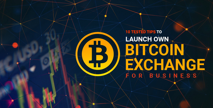 Tested Tips to Launch Your Own Bitcoin Exchange Business